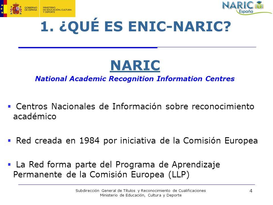 4 Subdirección General de Títulos y Reconocimiento de Cualificaciones Ministerio de Educación, Cultura y Deporte 1. ¿QUÉ ES ENIC-NARIC? NARIC National