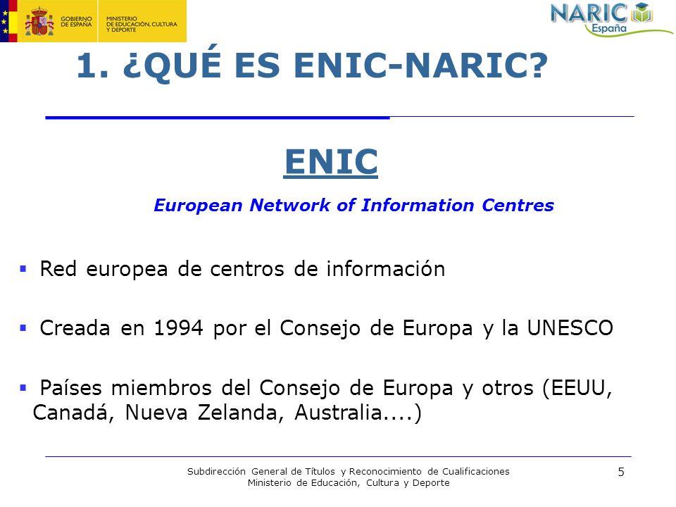 5 Subdirección General de Títulos y Reconocimiento de Cualificaciones Ministerio de Educación, Cultura y Deporte 1. ¿QUÉ ES ENIC-NARIC? ENIC European