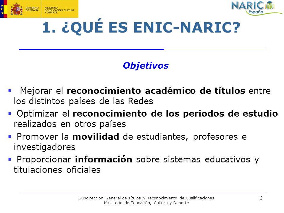6 Subdirección General de Títulos y Reconocimiento de Cualificaciones Ministerio de Educación, Cultura y Deporte 1. ¿QUÉ ES ENIC-NARIC? Objetivos Mejo
