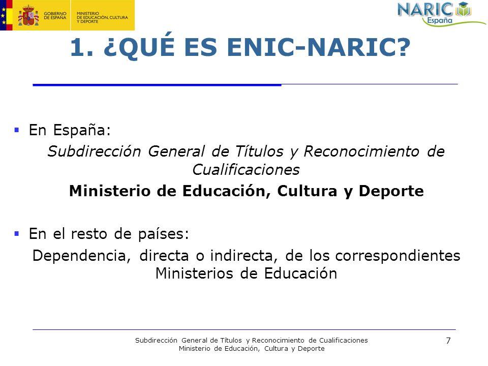7 Subdirección General de Títulos y Reconocimiento de Cualificaciones Ministerio de Educación, Cultura y Deporte 1. ¿QUÉ ES ENIC-NARIC? En España: Sub