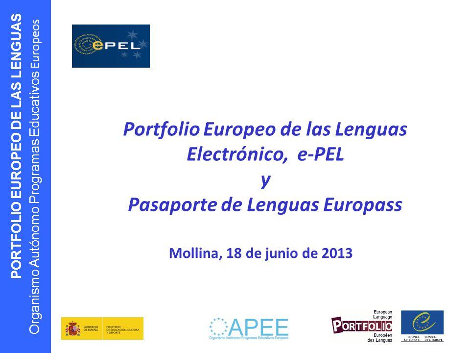 PORTFOLIO EUROPEO DE LAS LENGUAS Organismo Autónomo Programas Educativos Europeos Mollina, 18 de junio de 2013 Portfolio Europeo de las Lenguas Electr