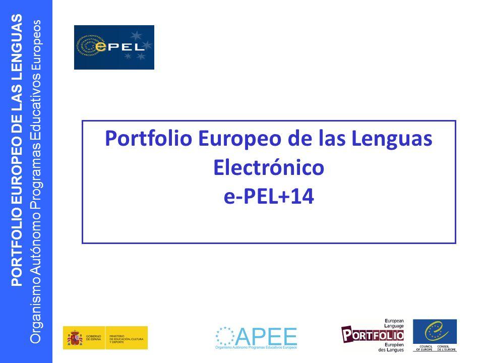 PORTFOLIO EUROPEO DE LAS LENGUAS Organismo Autónomo Programas Educativos Europeos Portfolio Europeo de las Lenguas Electrónico e-PEL+14