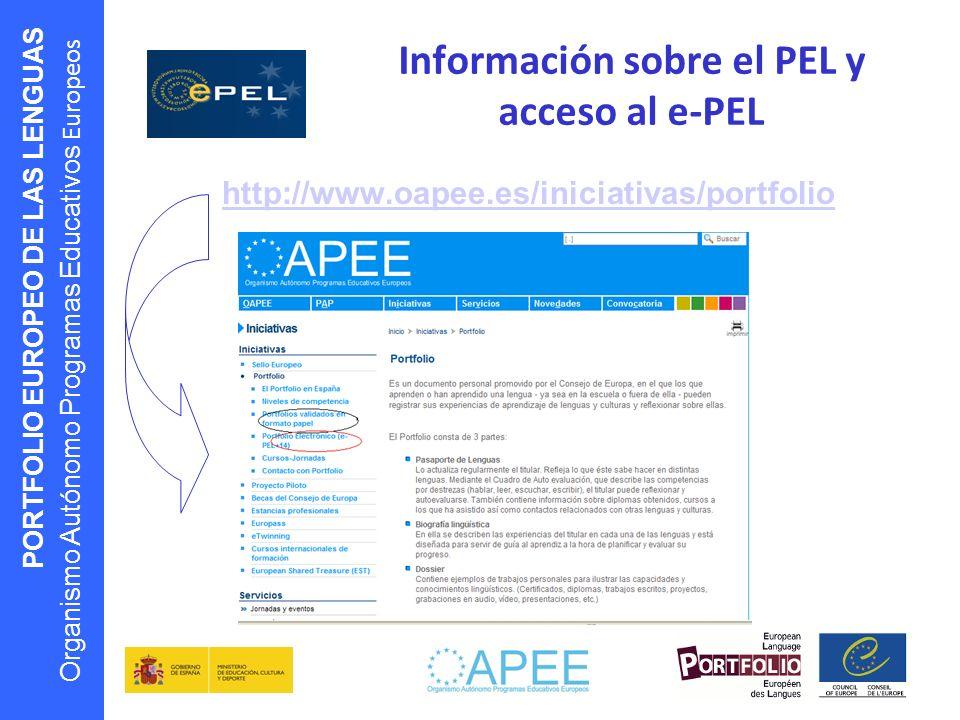 PORTFOLIO EUROPEO DE LAS LENGUAS Organismo Autónomo Programas Educativos Europeos Información sobre el PEL y acceso al e-PEL http://www.oapee.es/inici
