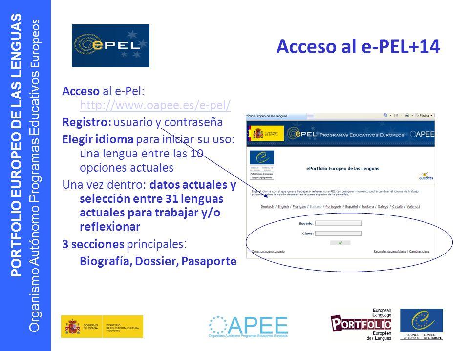 PORTFOLIO EUROPEO DE LAS LENGUAS Organismo Autónomo Programas Educativos Europeos Acceso al e-PEL+14 Acceso al e-Pel: http://www.oapee.es/e-pel/ http: