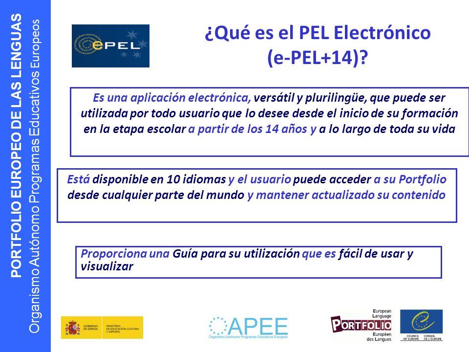 PORTFOLIO EUROPEO DE LAS LENGUAS Organismo Autónomo Programas Educativos Europeos ¿Qué es el PEL Electrónico (e-PEL+14)? Es una aplicación electrónica