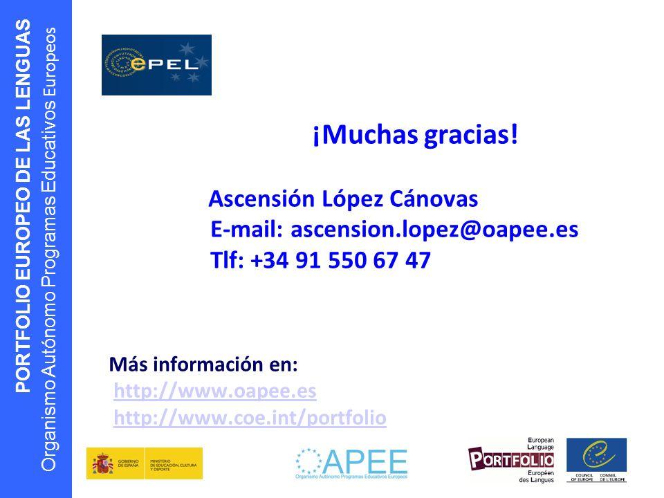 PORTFOLIO EUROPEO DE LAS LENGUAS Organismo Autónomo Programas Educativos Europeos ¡Muchas gracias! Ascensión López Cánovas E-mail: ascension.lopez@oap