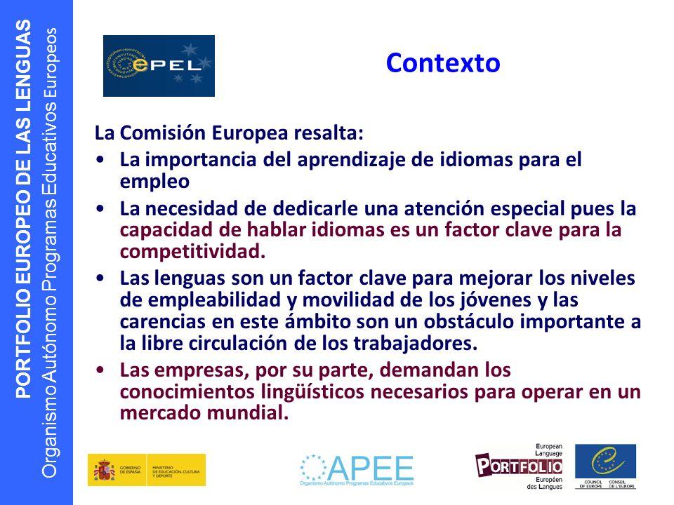 PORTFOLIO EUROPEO DE LAS LENGUAS Organismo Autónomo Programas Educativos Europeos La Comisión Europea resalta: La importancia del aprendizaje de idiom
