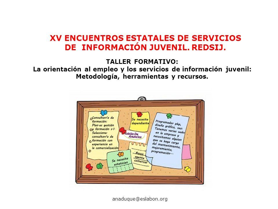 XV ENCUENTROS ESTATALES DE SERVICIOS DE INFORMACIÓN JUVENIL. REDSIJ. TALLER FORMATIVO: La orientación al empleo y los servicios de información juvenil