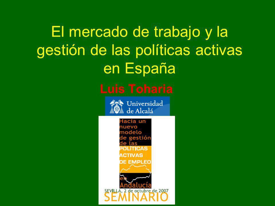 El mercado de trabajo y la gestión de las políticas activas en España Luis Toharia