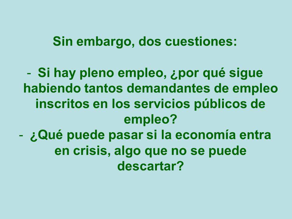 Sin embargo, dos cuestiones: -Si hay pleno empleo, ¿por qué sigue habiendo tantos demandantes de empleo inscritos en los servicios públicos de empleo.