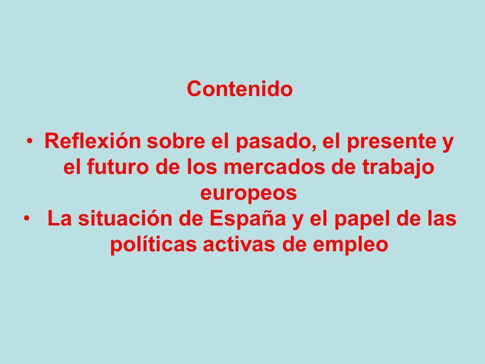 Contenido Reflexión sobre el pasado, el presente y el futuro de los mercados de trabajo europeos La situación de España y el papel de las políticas activas de empleo