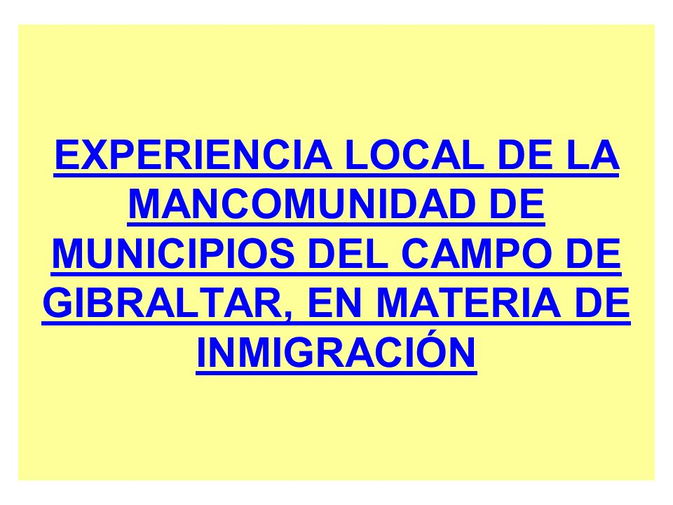 EXPERIENCIA LOCAL DE LA MANCOMUNIDAD DE MUNICIPIOS DEL CAMPO DE GIBRALTAR, EN MATERIA DE INMIGRACIÓN