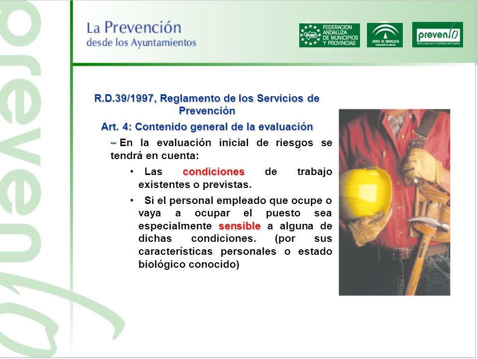 R.D.39/1997, Reglamento de los Servicios de Prevención Art. 4: Contenido general de la evaluación – – En la evaluación inicial de riesgos se tendrá en