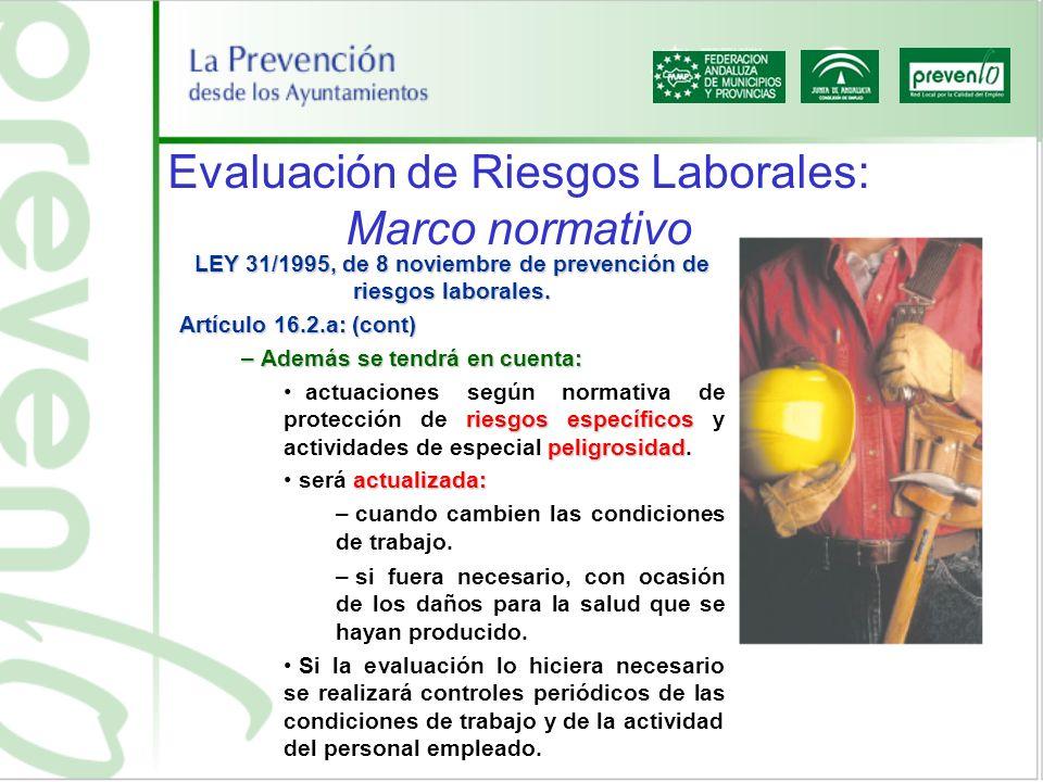 Evaluación de Riesgos Laborales: Marco normativo LEY 31/1995, de 8 noviembre de prevención de riesgos laborales. Artículo 16.2.a: (cont) – Además se t