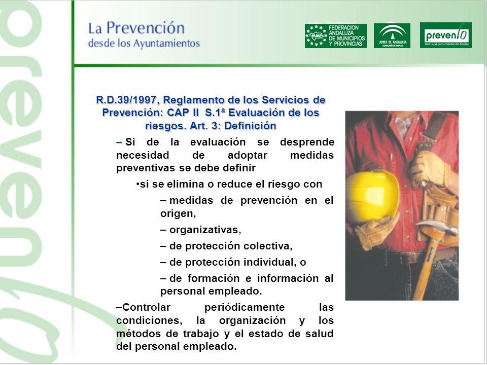 R.D.39/1997, Reglamento de los Servicios de Prevención: CAP II S.1ª Evaluación de los riesgos. Art. 3: Definición – – Si de la evaluación se desprende