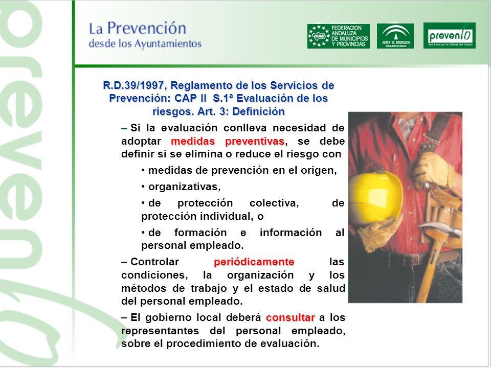 R.D.39/1997, Reglamento de los Servicios de Prevención: CAP II S.1ª Evaluación de los riesgos. Art. 3: Definición – medidas preventivas – Si la evalua