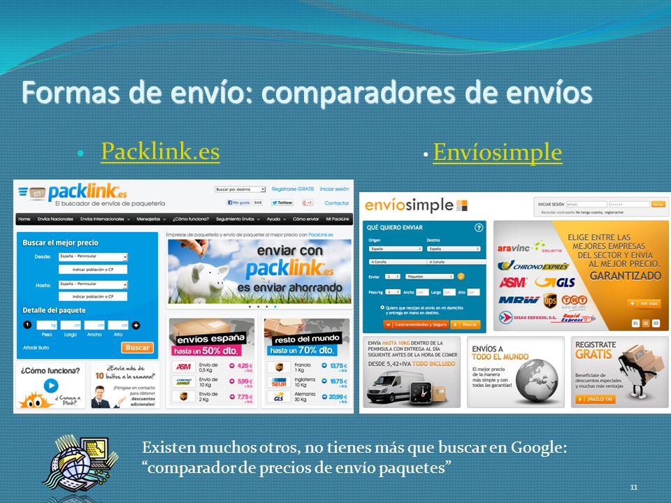 11 Packlink.es Envíosimple Formas de envío: comparadores de envíos Existen muchos otros, no tienes más que buscar en Google: comparador de precios de