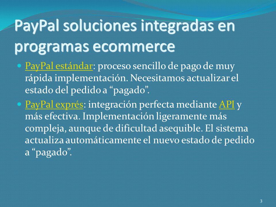 PayPal soluciones integradas en programas ecommerce PayPal estándar: proceso sencillo de pago de muy rápida implementación. Necesitamos actualizar el