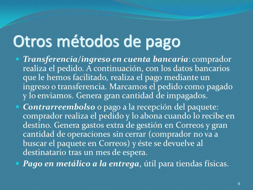 Otros métodos de pago Transferencia/ingreso en cuenta bancaria: comprador realiza el pedido. A continuación, con los datos bancarios que le hemos faci