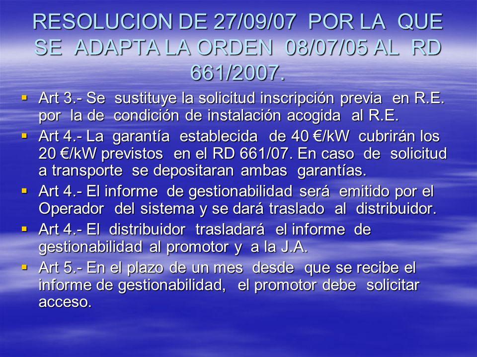 RESOLUCION DE 27/09/07 POR LA QUE SE ADAPTA LA ORDEN 08/07/05 AL RD 661/2007. Art 3.- Se sustituye la solicitud inscripción previa en R.E. por la de c