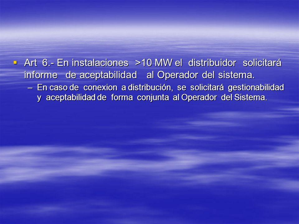 Art 6.- En instalaciones >10 MW el distribuidor solicitará informe de aceptabilidad al Operador del sistema. Art 6.- En instalaciones >10 MW el distri
