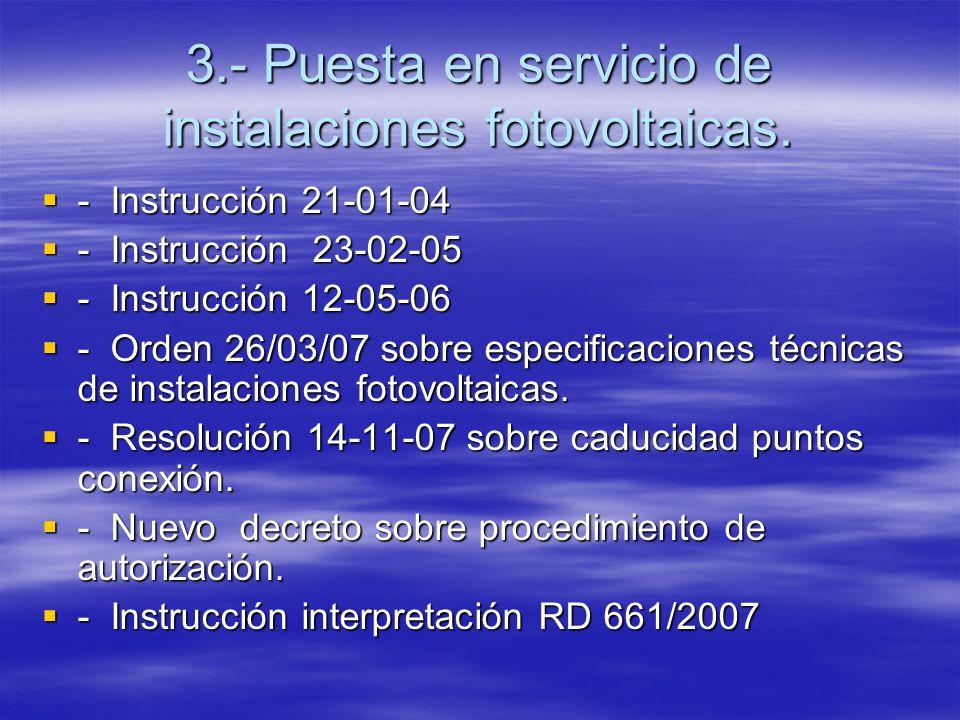 3.- Puesta en servicio de instalaciones fotovoltaicas. - Instrucción 21-01-04 - Instrucción 21-01-04 - Instrucción 23-02-05 - Instrucción 23-02-05 - I
