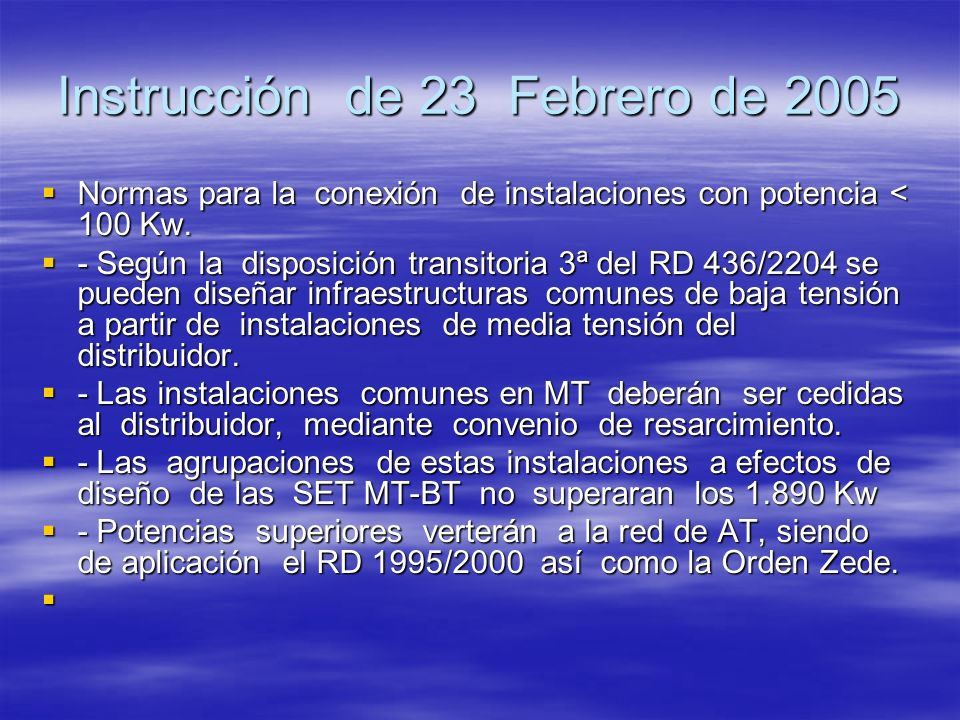 Instrucción de 23 Febrero de 2005 Normas para la conexión de instalaciones con potencia < 100 Kw. Normas para la conexión de instalaciones con potenci