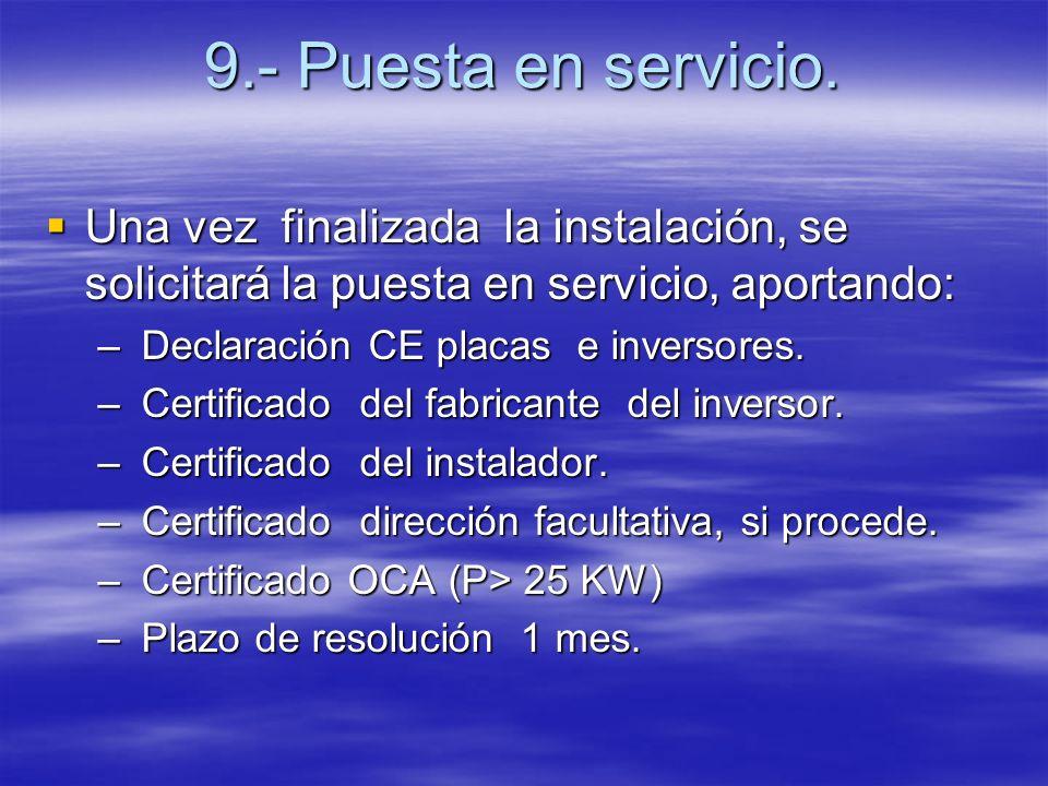 9.- Puesta en servicio. Una vez finalizada la instalación, se solicitará la puesta en servicio, aportando: Una vez finalizada la instalación, se solic