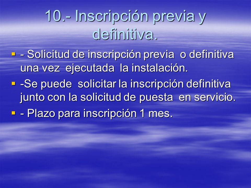 10.- Inscripción previa y definitiva. - Solicitud de inscripción previa o definitiva una vez ejecutada la instalación. - Solicitud de inscripción prev