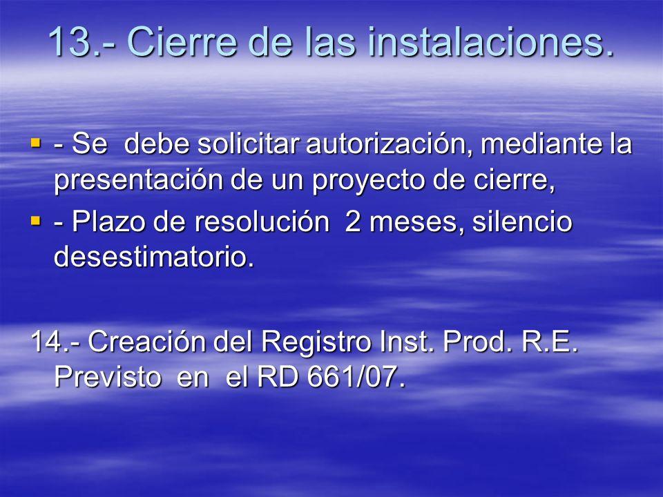 13.- Cierre de las instalaciones. - Se debe solicitar autorización, mediante la presentación de un proyecto de cierre, - Se debe solicitar autorizació