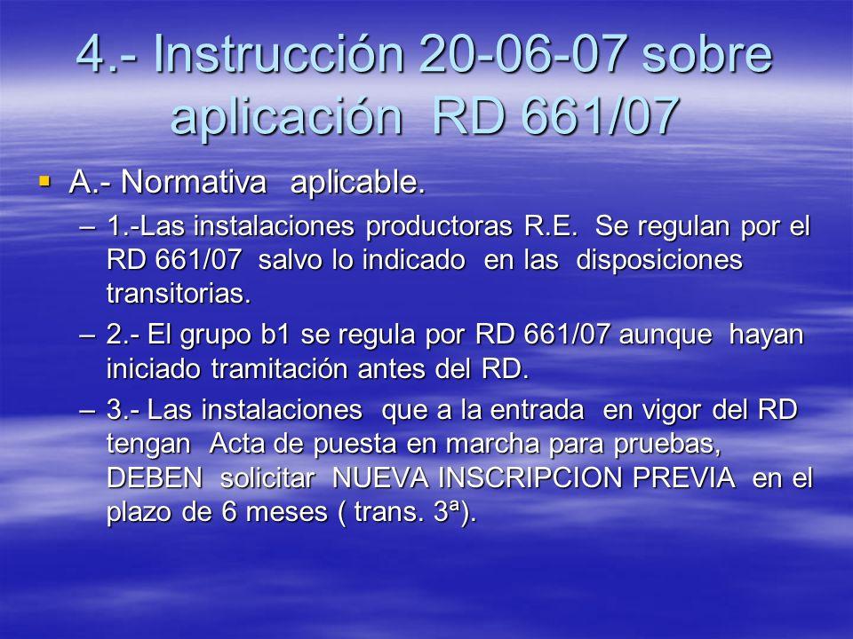 4.- Instrucción 20-06-07 sobre aplicación RD 661/07 A.- Normativa aplicable. A.- Normativa aplicable. –1.-Las instalaciones productoras R.E. Se regula