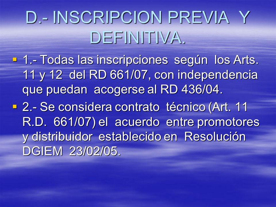 D.- INSCRIPCION PREVIA Y DEFINITIVA. 1.- Todas las inscripciones según los Arts. 11 y 12 del RD 661/07, con independencia que puedan acogerse al RD 43