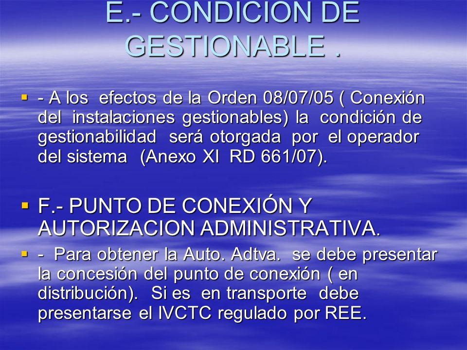 E.- CONDICION DE GESTIONABLE. - A los efectos de la Orden 08/07/05 ( Conexión del instalaciones gestionables) la condición de gestionabilidad será oto