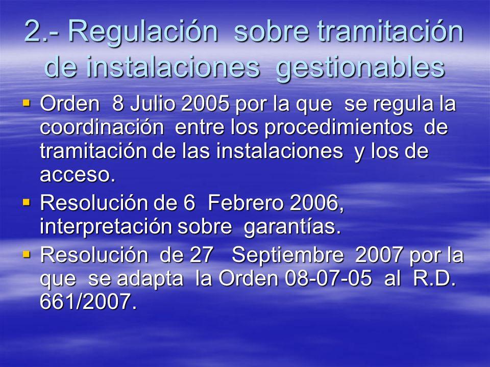 2.- Regulación sobre tramitación de instalaciones gestionables Orden 8 Julio 2005 por la que se regula la coordinación entre los procedimientos de tra