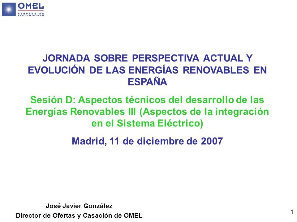 1 JORNADA SOBRE PERSPECTIVA ACTUAL Y EVOLUCIÓN DE LAS ENERGÍAS RENOVABLES EN ESPAÑA Sesión D: Aspectos técnicos del desarrollo de las Energías Renovab