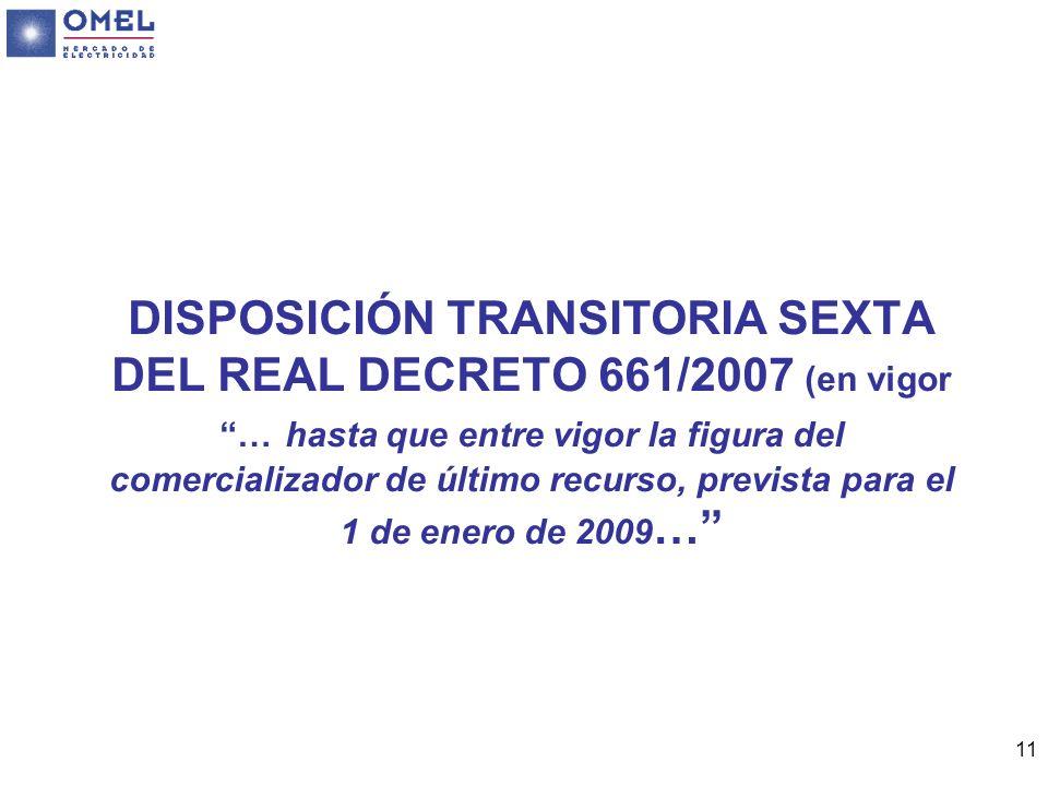 11 DISPOSICIÓN TRANSITORIA SEXTA DEL REAL DECRETO 661/2007 (en vigor … hasta que entre vigor la figura del comercializador de último recurso, prevista