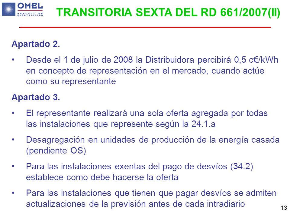 13 Apartado 2. Desde el 1 de julio de 2008 la Distribuidora percibirá 0,5 c/kWh en concepto de representación en el mercado, cuando actúe como su repr