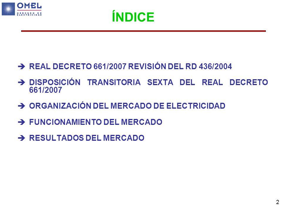 2 ÍNDICE REAL DECRETO 661/2007 REVISIÓN DEL RD 436/2004 DISPOSICIÓN TRANSITORIA SEXTA DEL REAL DECRETO 661/2007 ORGANIZACIÓN DEL MERCADO DE ELECTRICID
