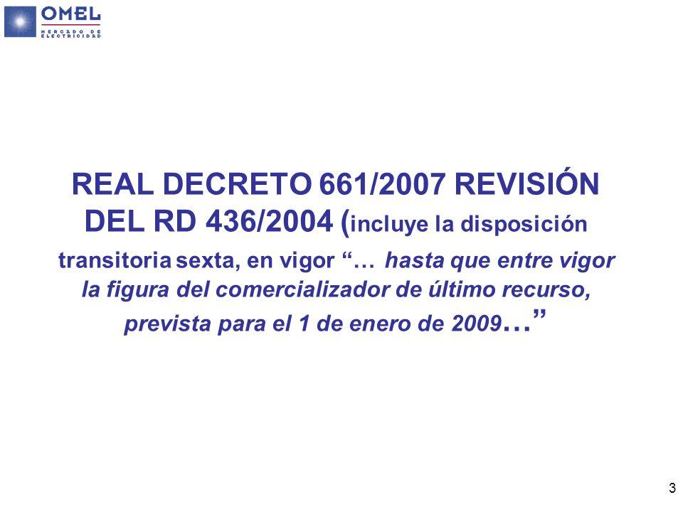 3 REAL DECRETO 661/2007 REVISIÓN DEL RD 436/2004 ( incluye la disposición transitoria sexta, en vigor … hasta que entre vigor la figura del comerciali