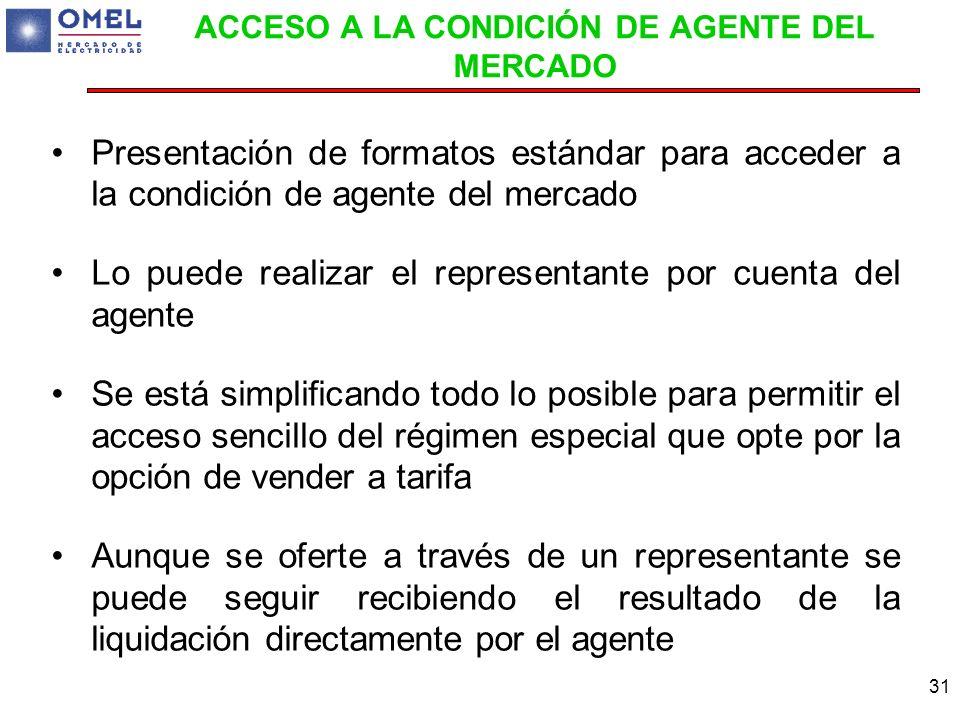 31 ACCESO A LA CONDICIÓN DE AGENTE DEL MERCADO Presentación de formatos estándar para acceder a la condición de agente del mercado Lo puede realizar e