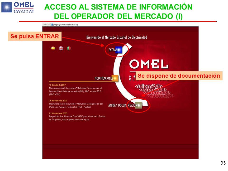 33 Se pulsa ENTRAR Se dispone de documentación ACCESO AL SISTEMA DE INFORMACIÓN DEL OPERADOR DEL MERCADO (I)