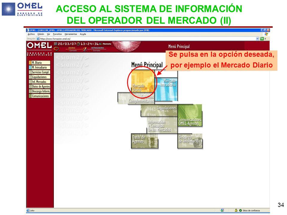 34 Se pulsa en la opción deseada, por ejemplo el Mercado Diario ACCESO AL SISTEMA DE INFORMACIÓN DEL OPERADOR DEL MERCADO (II)
