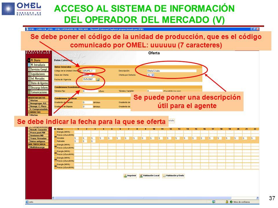 37 Se debe poner el código de la unidad de producción, que es el código comunicado por OMEL: uuuuuu (7 caracteres) Se puede poner una descripción útil