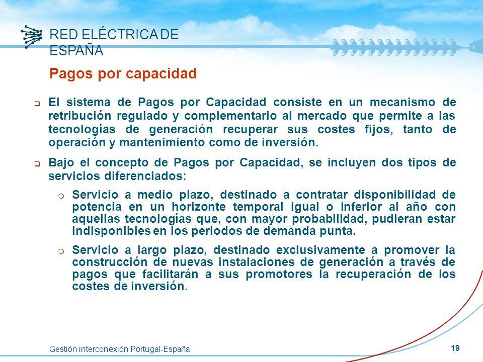 Gestión interconexión Portugal-España RED ELÉCTRICA DE ESPAÑA 19 Pagos por capacidad q El sistema de Pagos por Capacidad consiste en un mecanismo de r