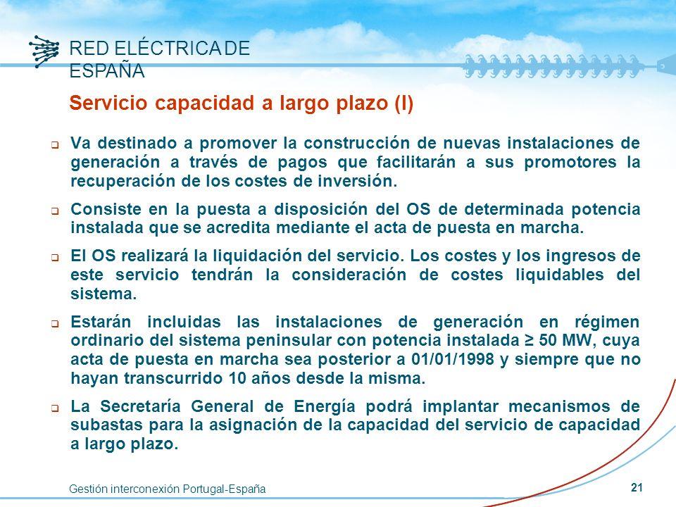Gestión interconexión Portugal-España RED ELÉCTRICA DE ESPAÑA 21 Servicio capacidad a largo plazo (I) q Va destinado a promover la construcción de nue