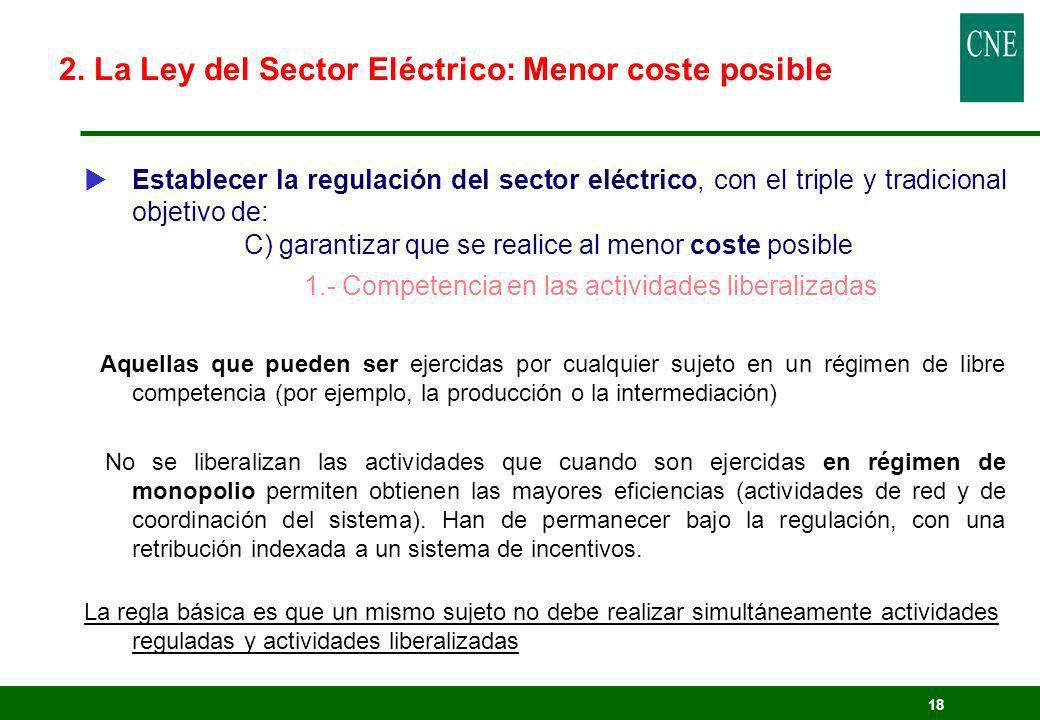 18 Establecer la regulación del sector eléctrico, con el triple y tradicional objetivo de: C) garantizar que se realice al menor coste posible 1.- Com