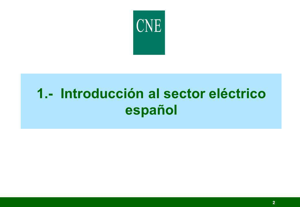 23 Establecer la regulación del sector eléctrico, con el triple y tradicional objetivo de: C) garantizar que se realice al menor coste posible 2.- Eficiencia y trasparencia en las actividades reguladas 2.