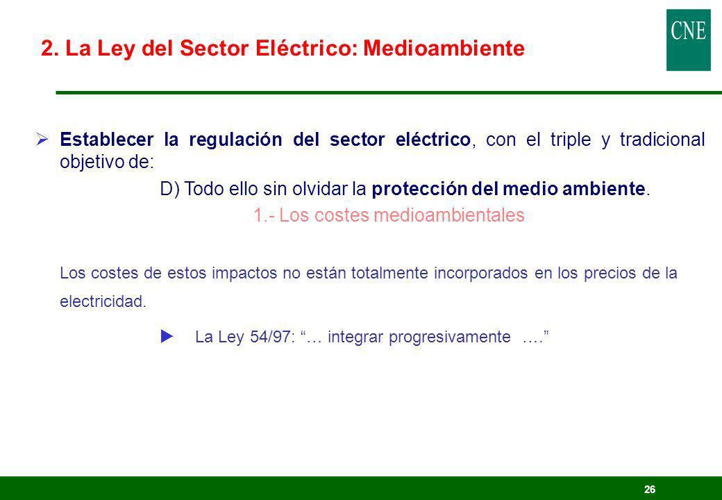 26 Establecer la regulación del sector eléctrico, con el triple y tradicional objetivo de: D) Todo ello sin olvidar la protección del medio ambiente.