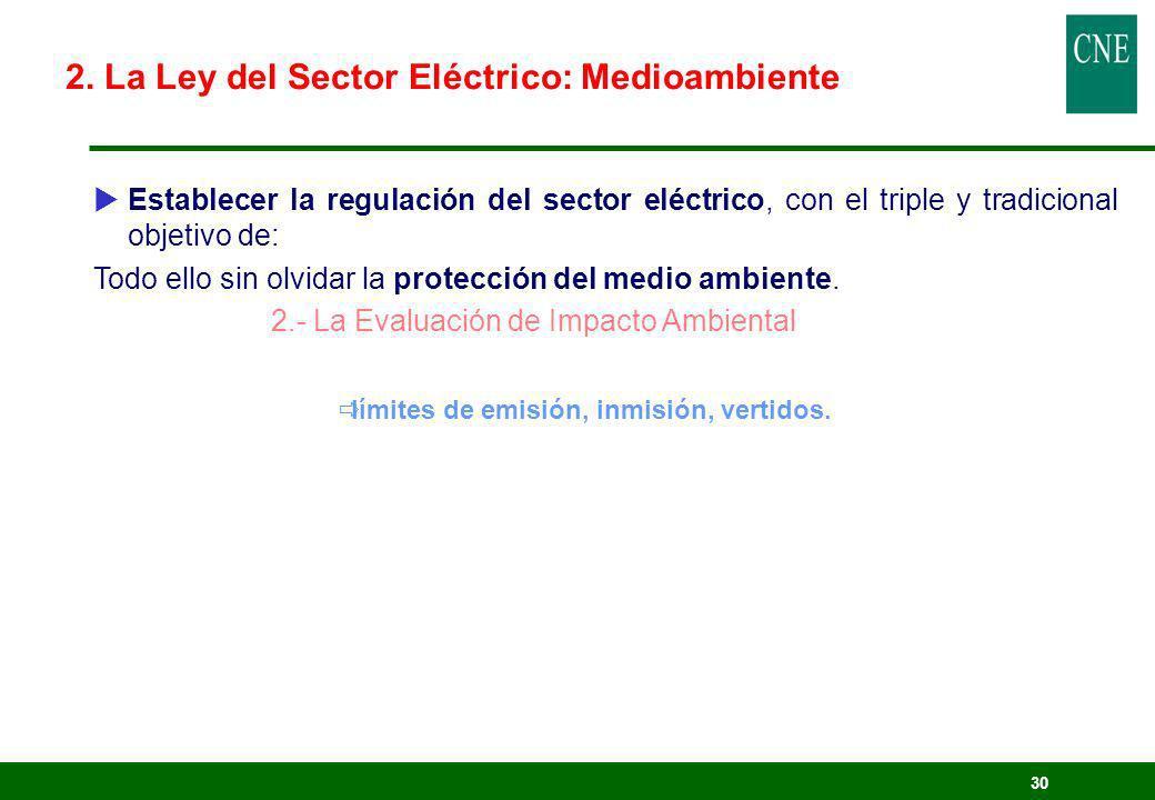 30 Establecer la regulación del sector eléctrico, con el triple y tradicional objetivo de: Todo ello sin olvidar la protección del medio ambiente. 2.-