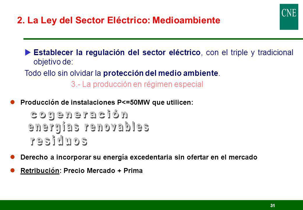31 Establecer la regulación del sector eléctrico, con el triple y tradicional objetivo de: Todo ello sin olvidar la protección del medio ambiente. 3.-